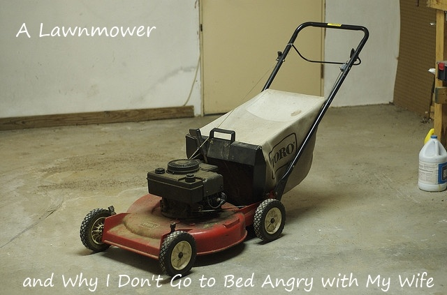 A Lawnmower and Why I Don't Go to Bed Angry with My Wife