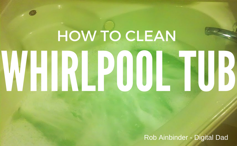 How to Clean a Whirlpool Tub - Rob Ainbinder - Digital Dad