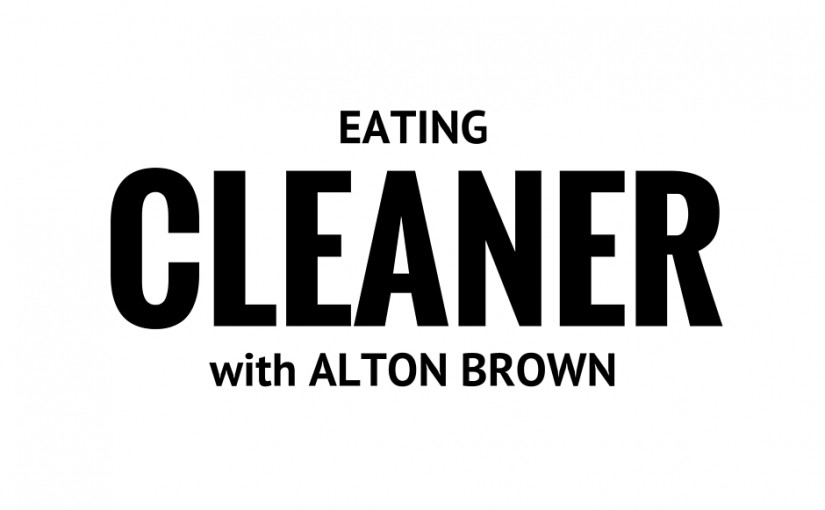 "Eating Cleaner & Better with Some Inspiration from Alton Brown's ""Diet"""