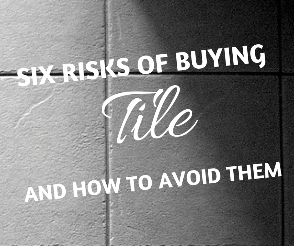 Risks of buying tile and how to avoid them