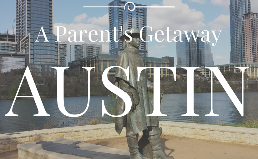 An Austin Getaway for Parents (Part 1)