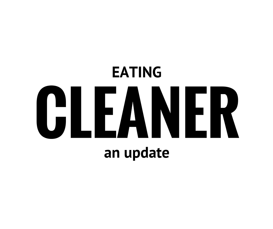 Eating Cleaner an Update