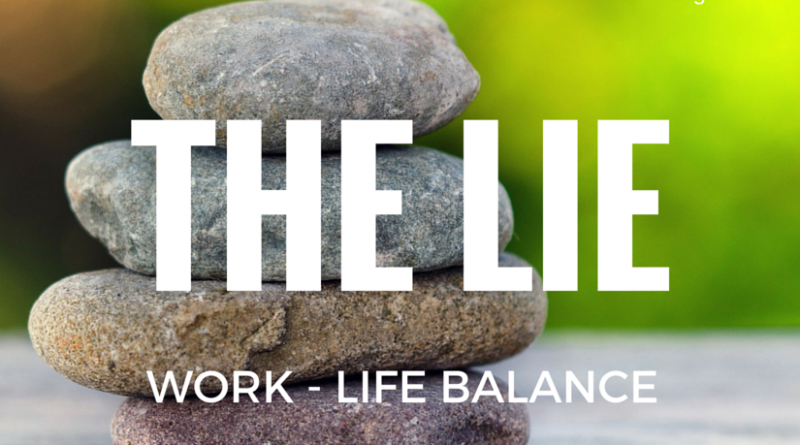 The Man's Lie of Work Life Balance and What to Do Instead