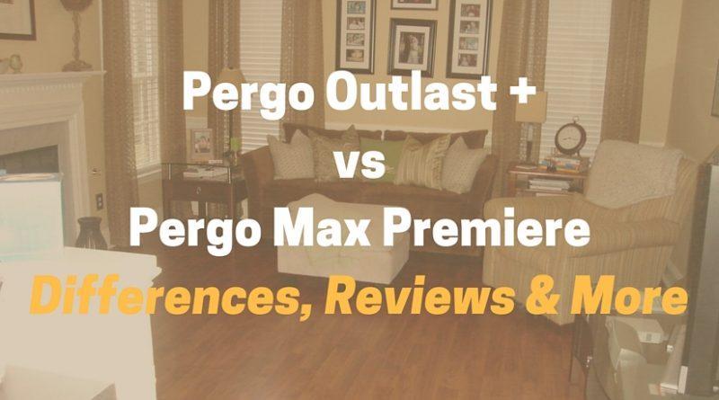 Pergo Outlast + VS Pergo Max Premiere, Pergo Max, Pergo XP: What's the Difference?
