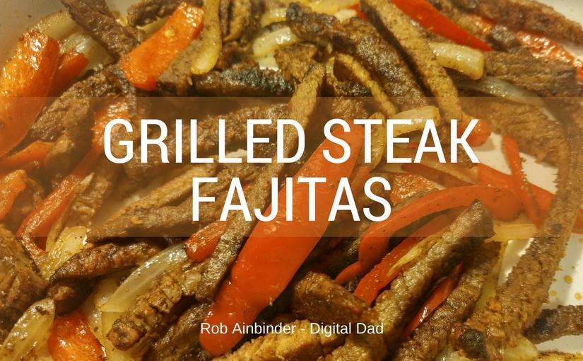Grilled Steak Fajitas Recipe - Rob Ainbinder - Digital Dad