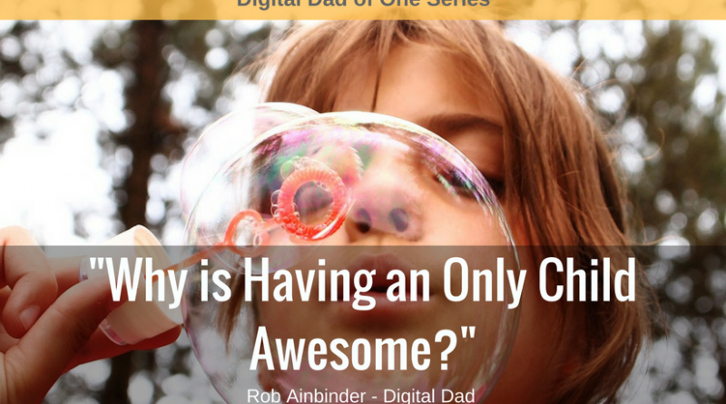 Why is Having an Only Child Awesome? Dads of One Answer