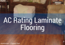 What is Grade AC Rating, What Does it Mean? – AC Hardness Grading Scale for Laminate Flooring