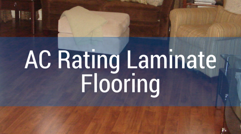 What is Grade AC Rating – AC Hardness Grading Scale for Laminate Flooring